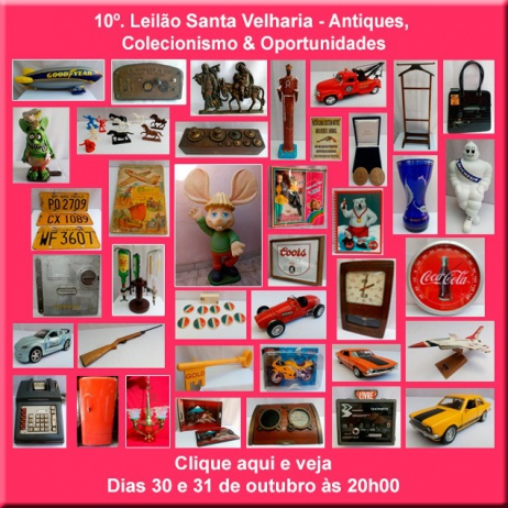 10º LEILÃO SANTA VELHARIA ANTIQUES, COLECIONISMO & OPORTUNIDADES - 30 e 31 de outubro - 20h