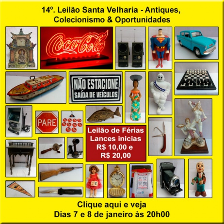 14º LEILÃO SANTA VELHARIA ANTIQUES, COLECIONISMO & OPORTUNIDADES - 07 e 08 de Janeiro - 20h00