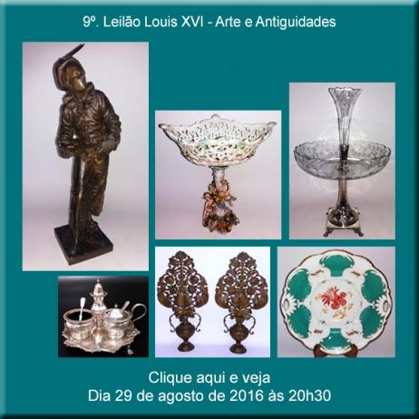 9º. LEILÃO LOUIS XVI - Artes e Antiguidades - 29/08/2016