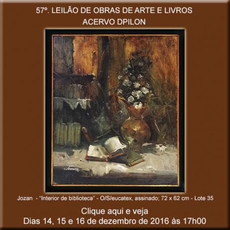 57º LEILÃO Acervo DPilon - OBRAS DE ARTE E LIVROS A PREÇOS REDUZIDOS - 14, 15 e 16/12/2016