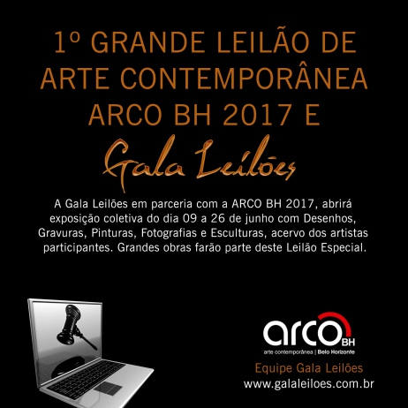 1º GRANDE LEILÃO DE ARTE CONTEMPORÂNEA ARCO BH 2017 E GALA LEILÕES