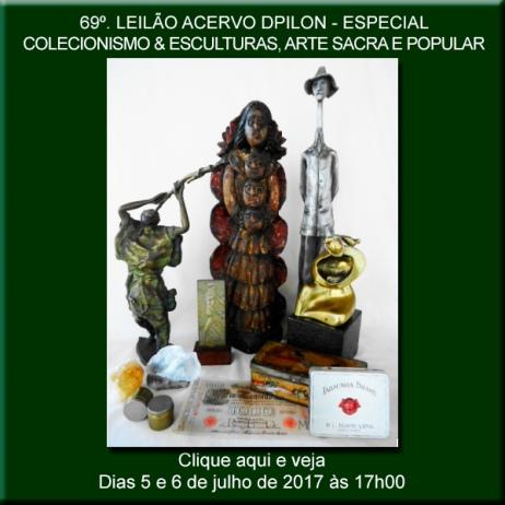 69º Leilão Acervo DPilon - Especial: Colecionismo & Esculturas, Arte Sacra e Popular.