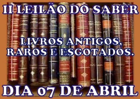 II LEILÃO DO SABER - LIVROS ANTIGOS , RAROS E ESGOTADOS.