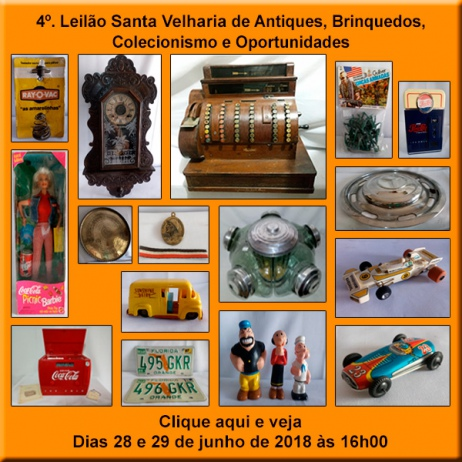 4º LEILÃO SANTA VELHARIA DE ANTIQUES, BRINQUEDOS, COLECIONISMO E OPORTUNIDADE - 28 e 29/06 - 16h00