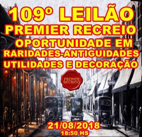 109º-LEILÃO PREMIER RECREIO- OPORTUNIDADE EM RARIDADES-ANTIGUIDADES-UTILIDADES E DECORAÇÃO.