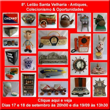 8º LEILÃO SANTA VELHARIA ANTIQUES, COLECIONISMO & OPORTUNIDADES - 17, 18 e 19 de setembro - 20h00