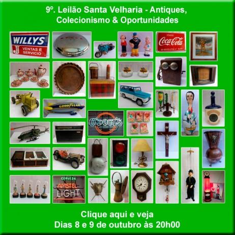 9º LEILÃO SANTA VELHARIA ANTIQUES, COLECIONISMO & OPORTUNIDADES - 08 e 09 de outubro - 20hs
